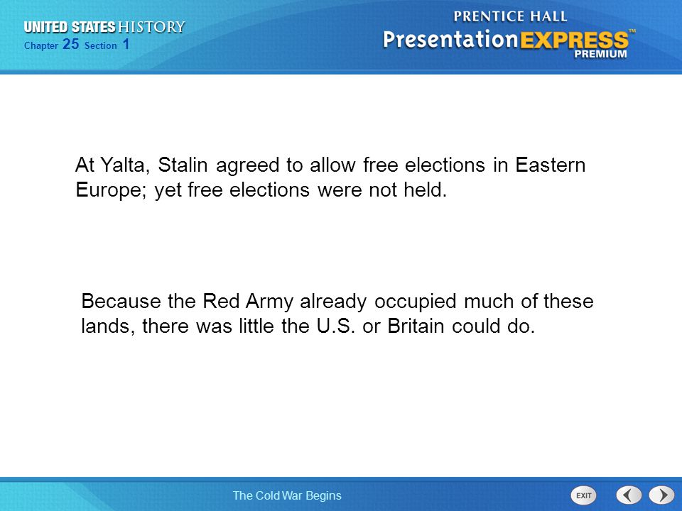 At Yalta, Stalin agreed to allow free elections in Eastern Europe; yet free elections were not held.