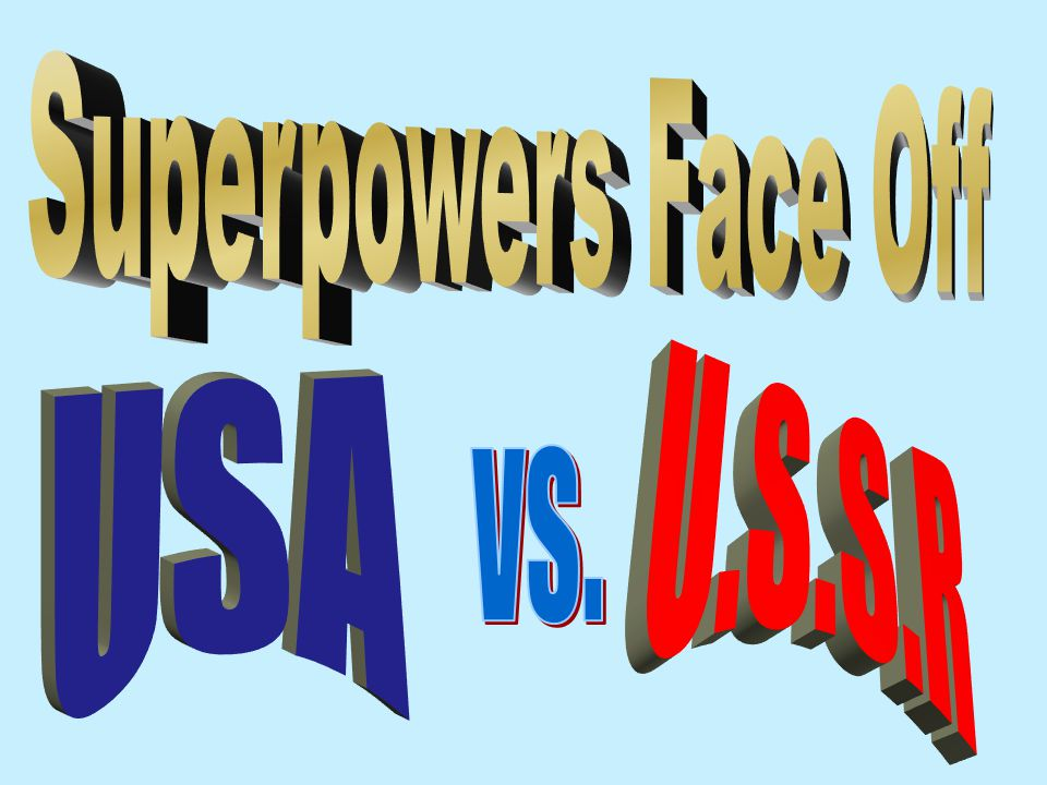 Superpowers Face Off U.S.S.R USA vs.