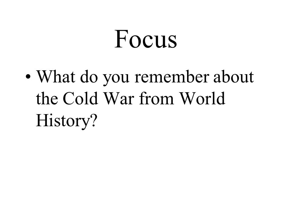 Focus What do you remember about the Cold War from World History