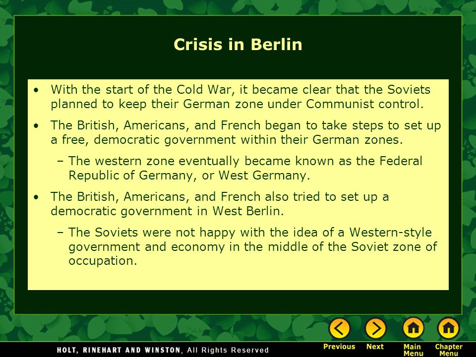 Crisis in Berlin With the start of the Cold War, it became clear that the Soviets planned to keep their German zone under Communist control.