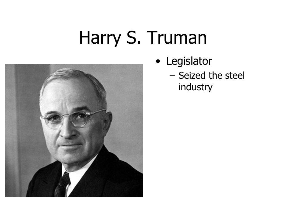 Harry S. Truman Legislator Seized the steel industry