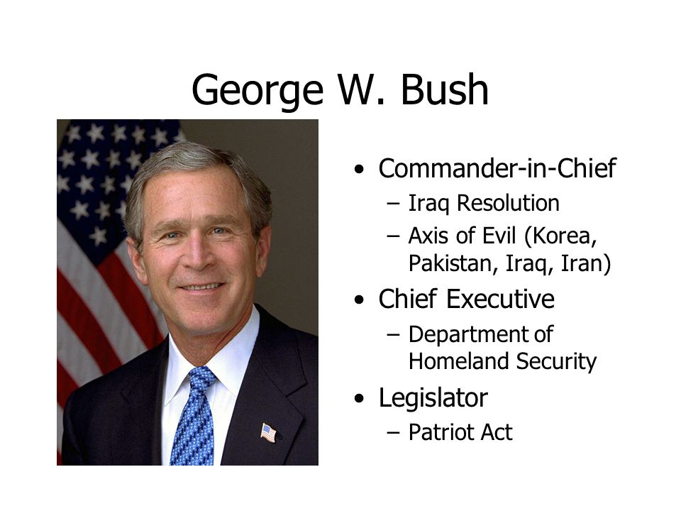 George W. Bush Commander-in-Chief Chief Executive Legislator