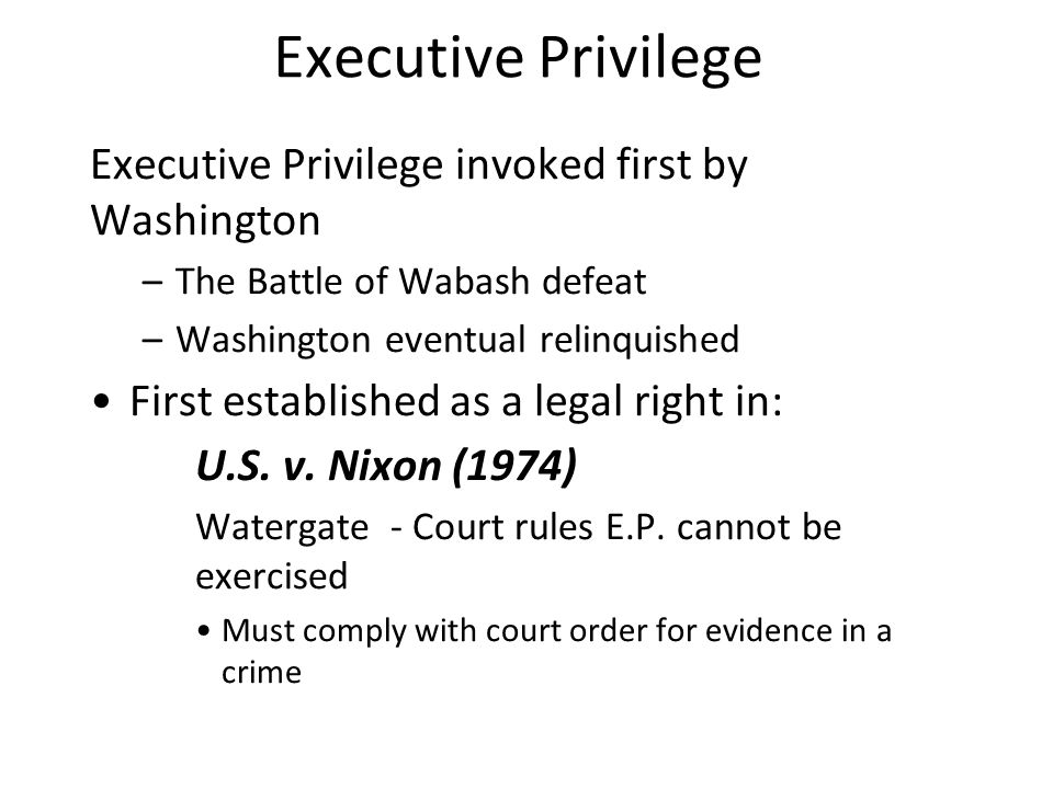 Executive Privilege Executive Privilege invoked first by Washington