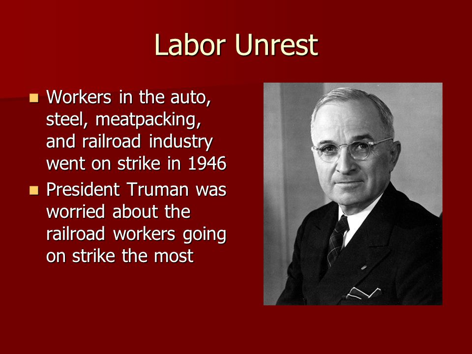 Labor Unrest Workers in the auto, steel, meatpacking, and railroad industry went on strike in 1946.