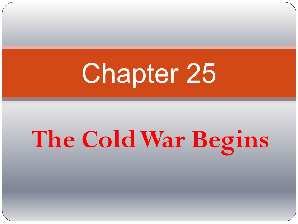 Chapter 25 The Cold War Begins