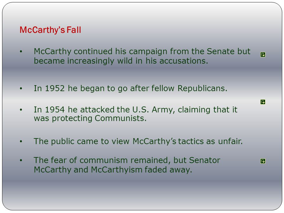 McCarthy's Fall McCarthy continued his campaign from the Senate but became increasingly wild in his accusations.