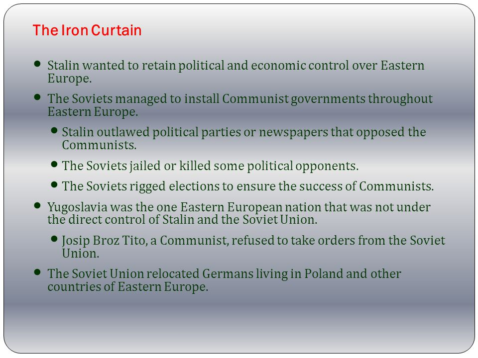 The Iron Curtain Stalin wanted to retain political and economic control over Eastern Europe.