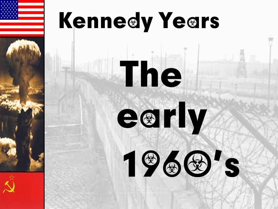 Kennedy Years The early 1960's