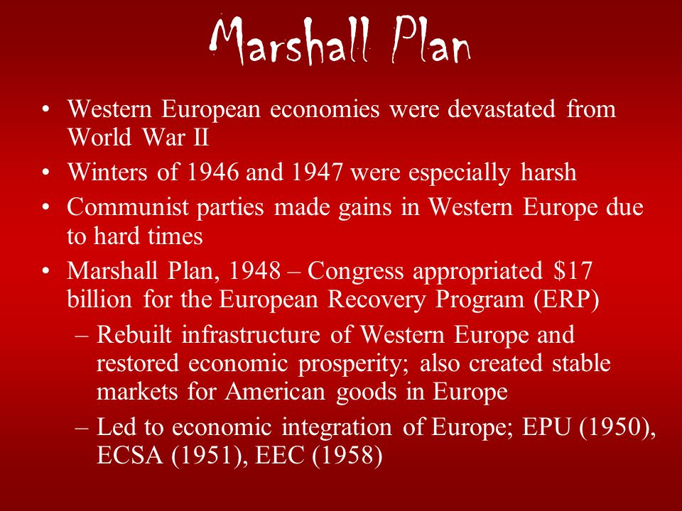 Marshall Plan Western European economies were devastated from World War II. Winters of 1946 and 1947 were especially harsh.