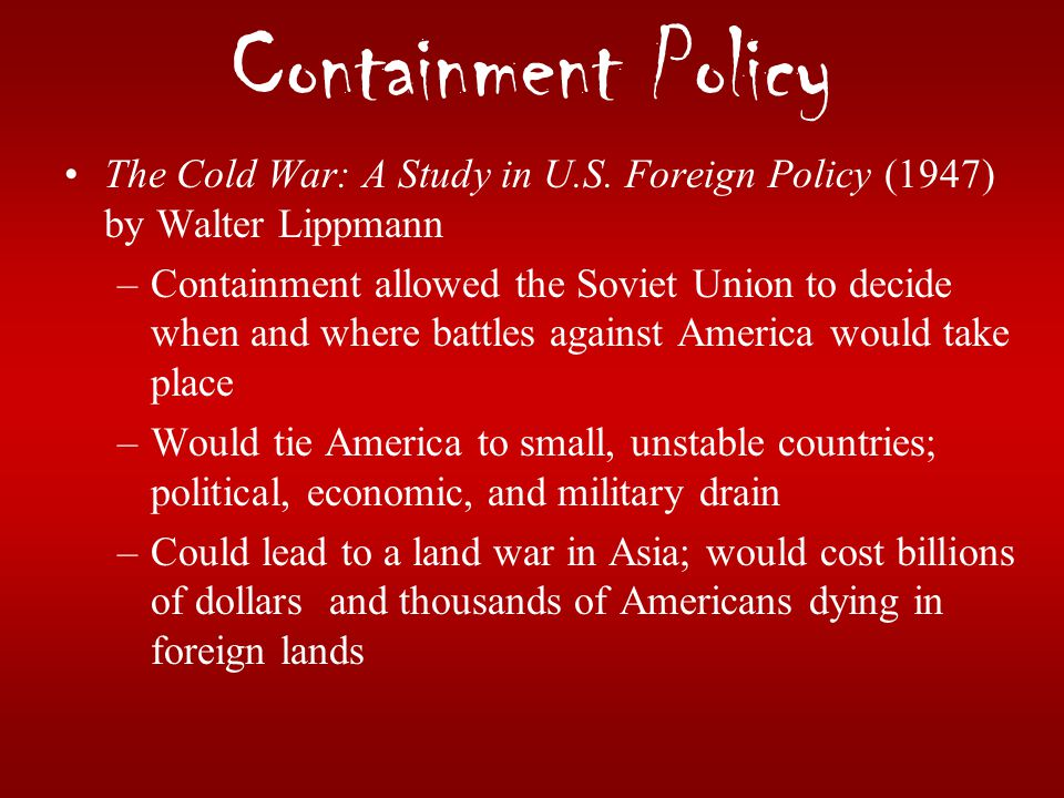 Containment Policy The Cold War: A Study in U.S. Foreign Policy (1947) by Walter Lippmann.