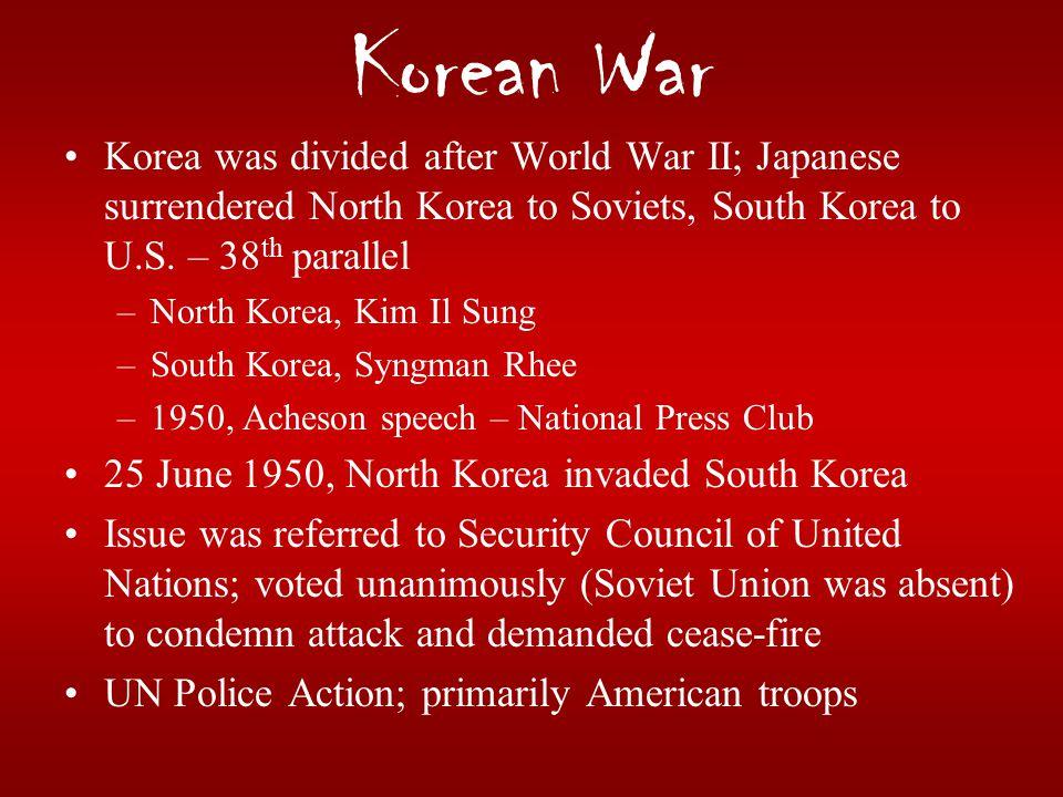 Korean War Korea was divided after World War II; Japanese surrendered North Korea to Soviets, South Korea to U.S. – 38th parallel.