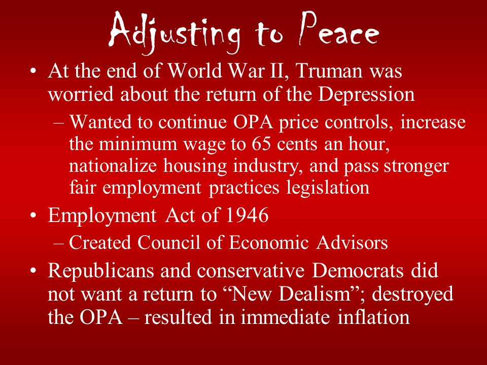 Adjusting to Peace At the end of World War II, Truman was worried about the return of the Depression.