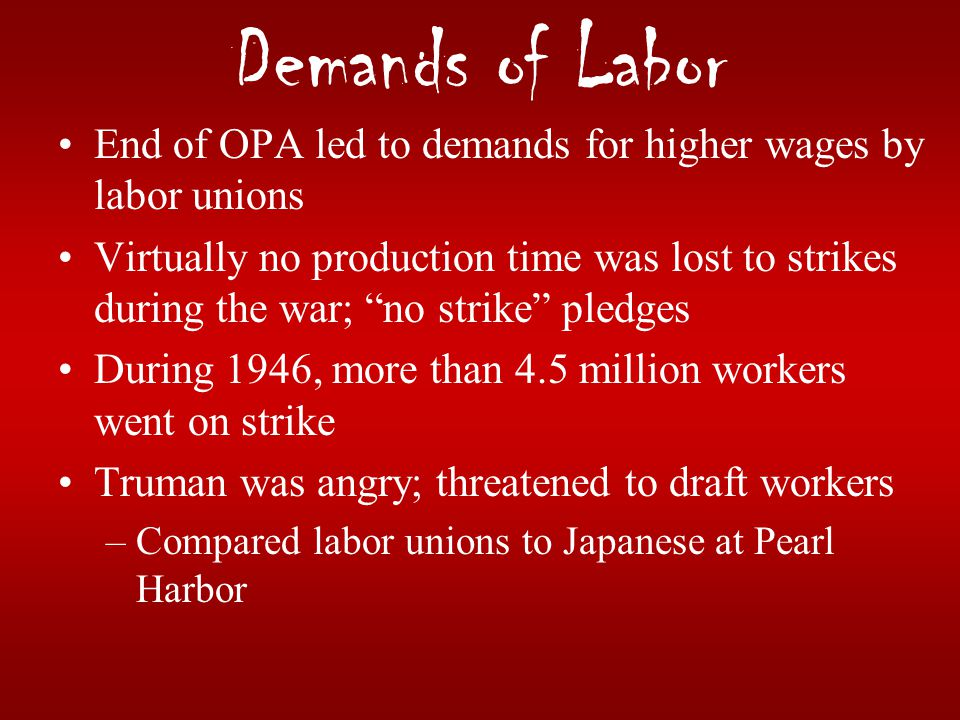 Demands of Labor End of OPA led to demands for higher wages by labor unions.