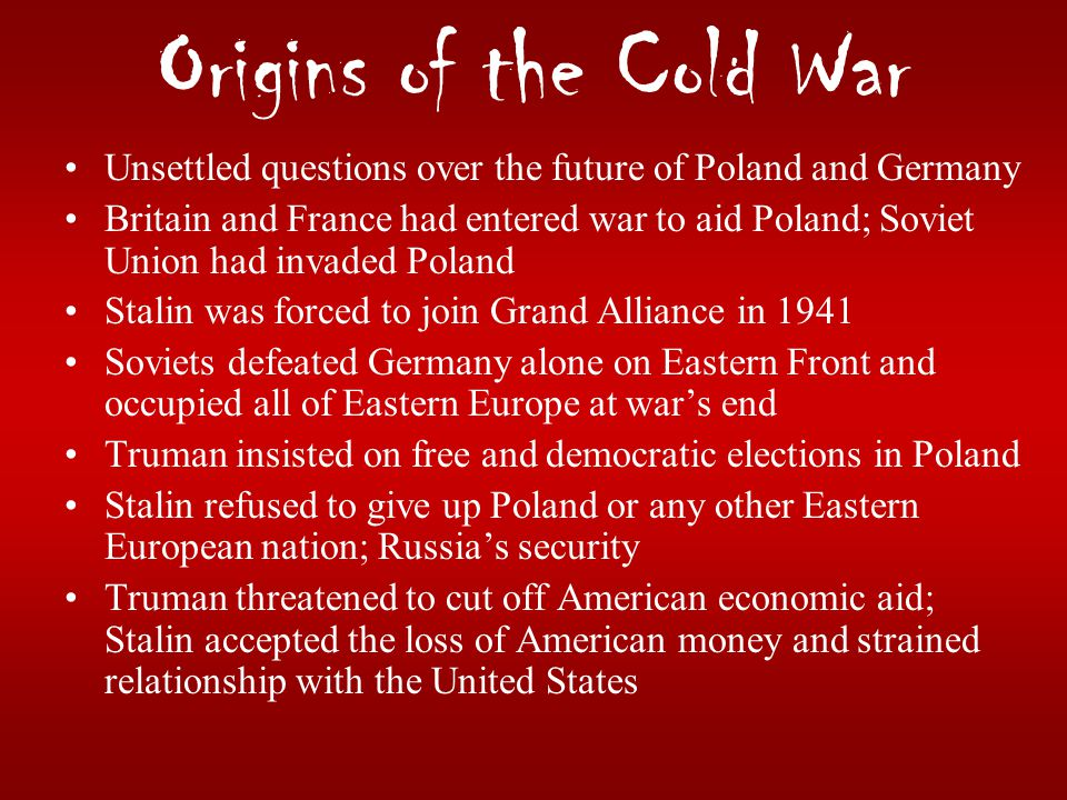 Origins of the Cold War Unsettled questions over the future of Poland and Germany.