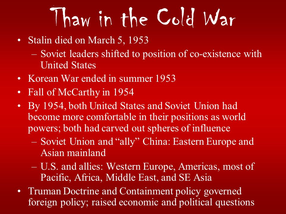Thaw in the Cold War Stalin died on March 5, 1953
