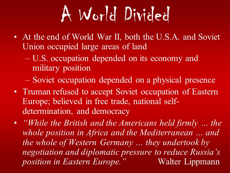 A World Divided At the end of World War II, both the U.S.A. and Soviet Union occupied large areas of land.