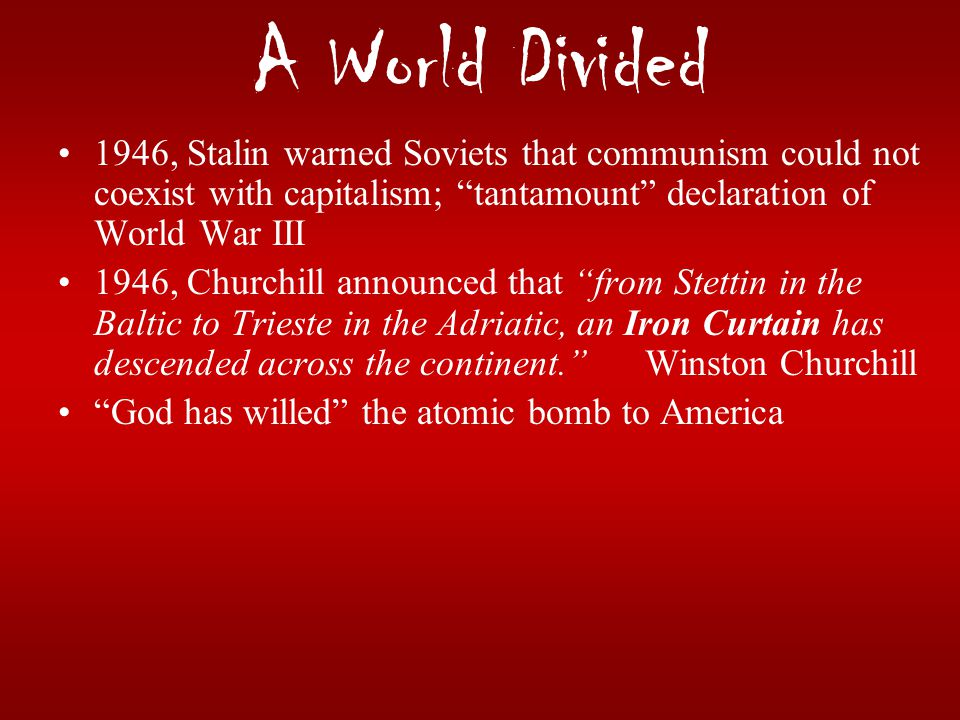 A World Divided 1946, Stalin warned Soviets that communism could not coexist with capitalism; tantamount declaration of World War III.