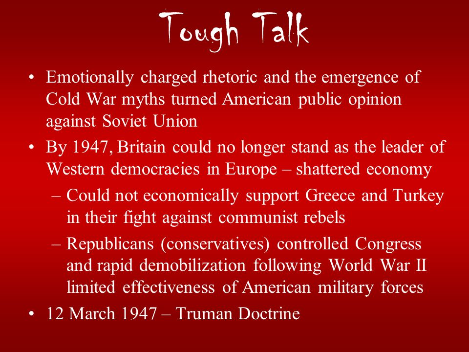 Tough Talk Emotionally charged rhetoric and the emergence of Cold War myths turned American public opinion against Soviet Union.