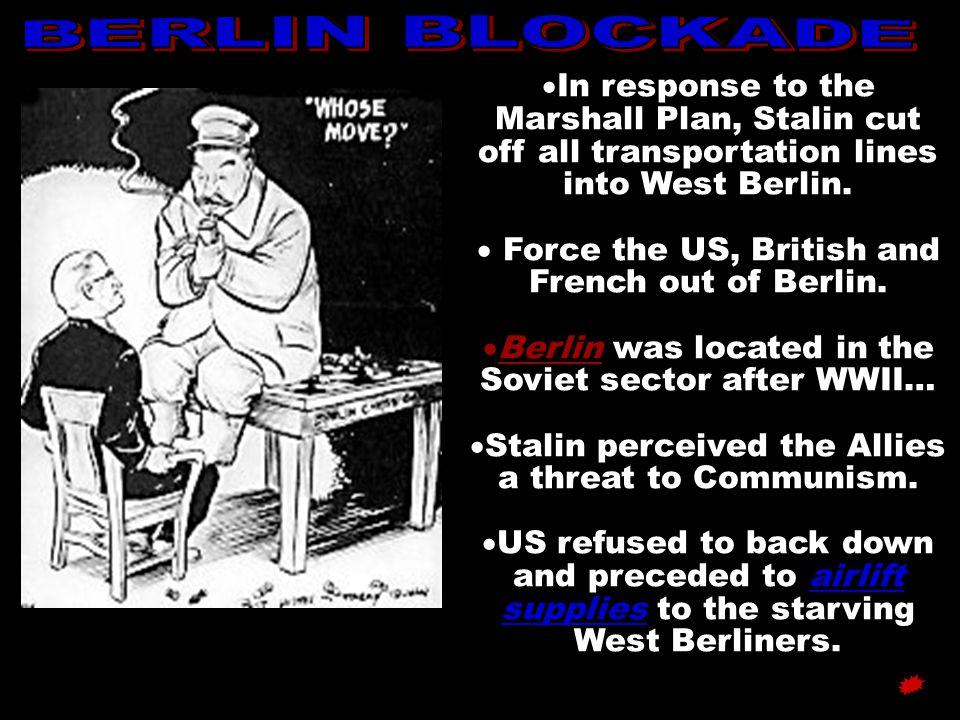 BERLIN BLOCKADE In response to the Marshall Plan, Stalin cut off all transportation lines into West Berlin.