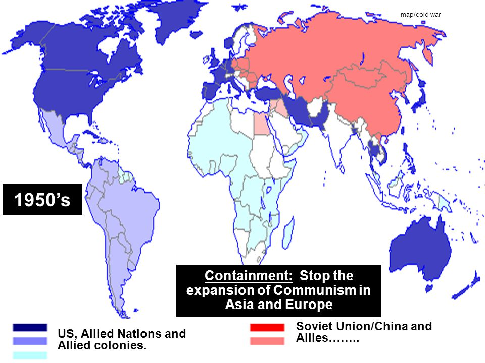 Containment: Stop the expansion of Communism in Asia and Europe
