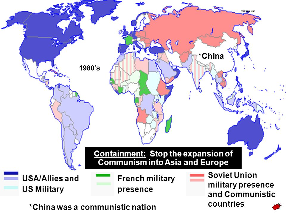 Containment: Stop the expansion of Communism into Asia and Europe