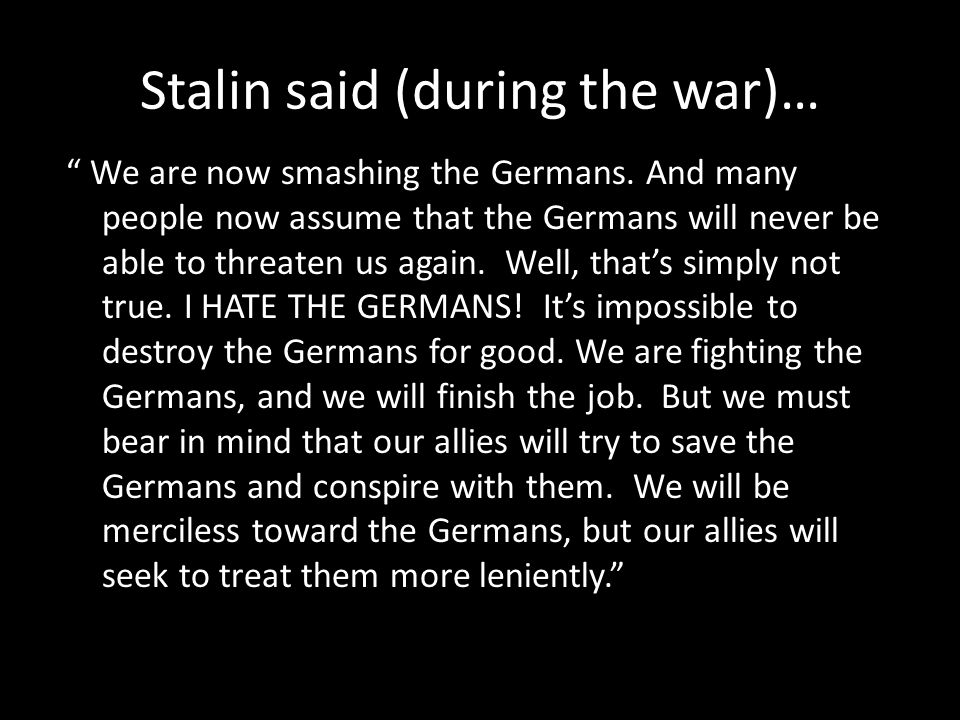 Stalin said (during the war)…