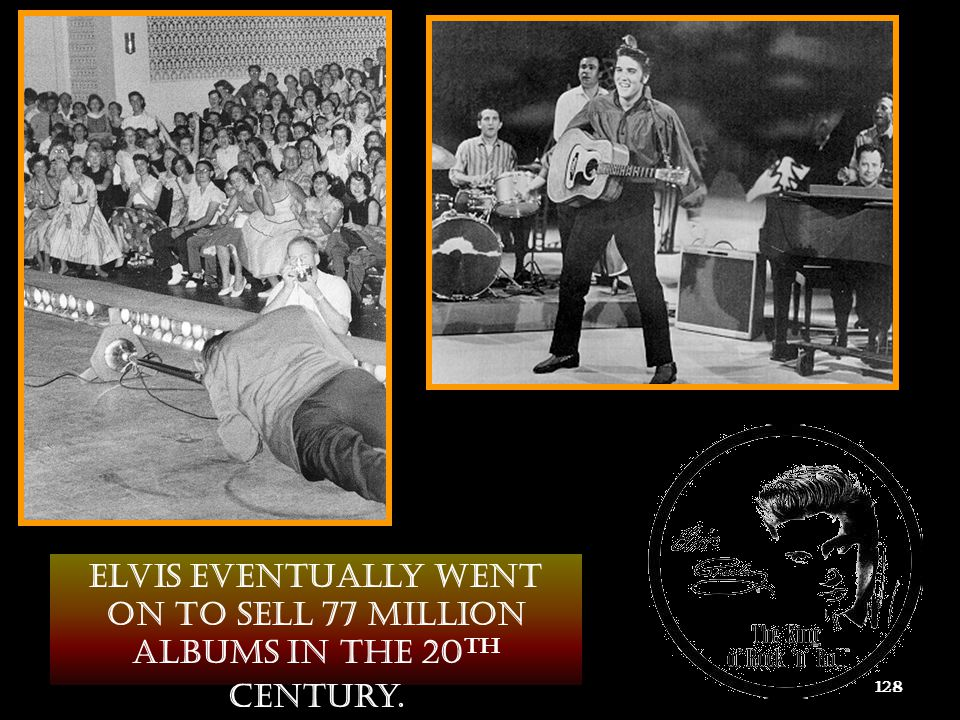 Elvis eventually went on to sell 77 million albums in the 20th century.