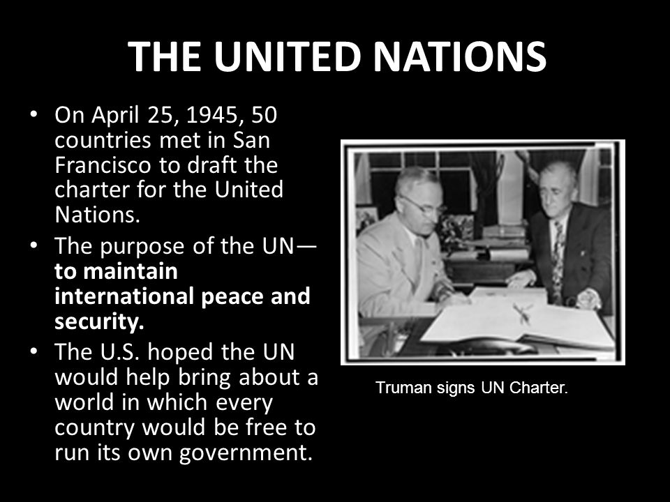 THE UNITED NATIONS On April 25, 1945, 50 countries met in San Francisco to draft the charter for the United Nations.