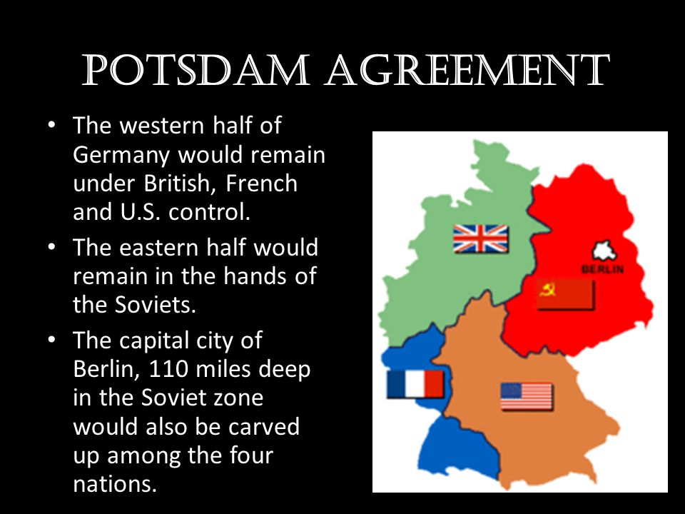 Potsdam agreement The western half of Germany would remain under British, French and U.S. control.