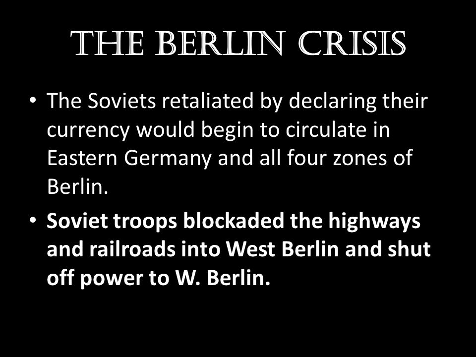 The Berlin crisis The Soviets retaliated by declaring their currency would begin to circulate in Eastern Germany and all four zones of Berlin.