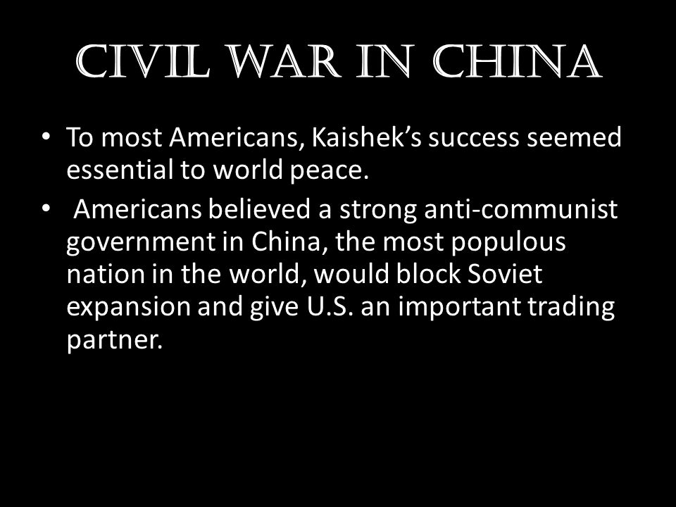 Civil war in china To most Americans, Kaishek's success seemed essential to world peace.