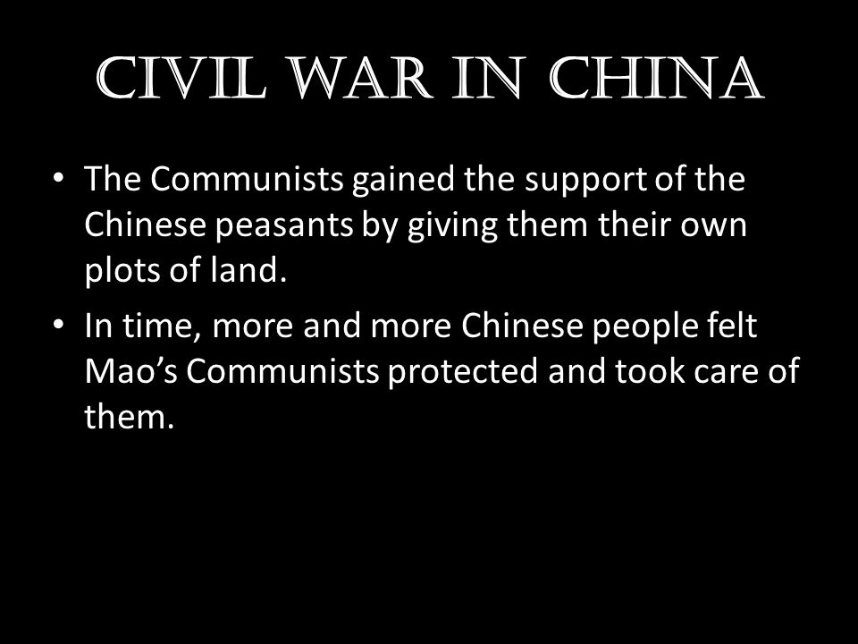 Civil war in china The Communists gained the support of the Chinese peasants by giving them their own plots of land.