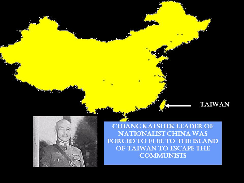 TAIWAN CHIANG KAI SHEK LEADER OF NATIONALIST CHINA WAS FORCED TO FLEE TO THE ISLAND OF TAIWAN TO ESCAPE THE COMMUNISTS.