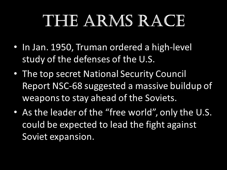 The arms race In Jan. 1950, Truman ordered a high-level study of the defenses of the U.S.