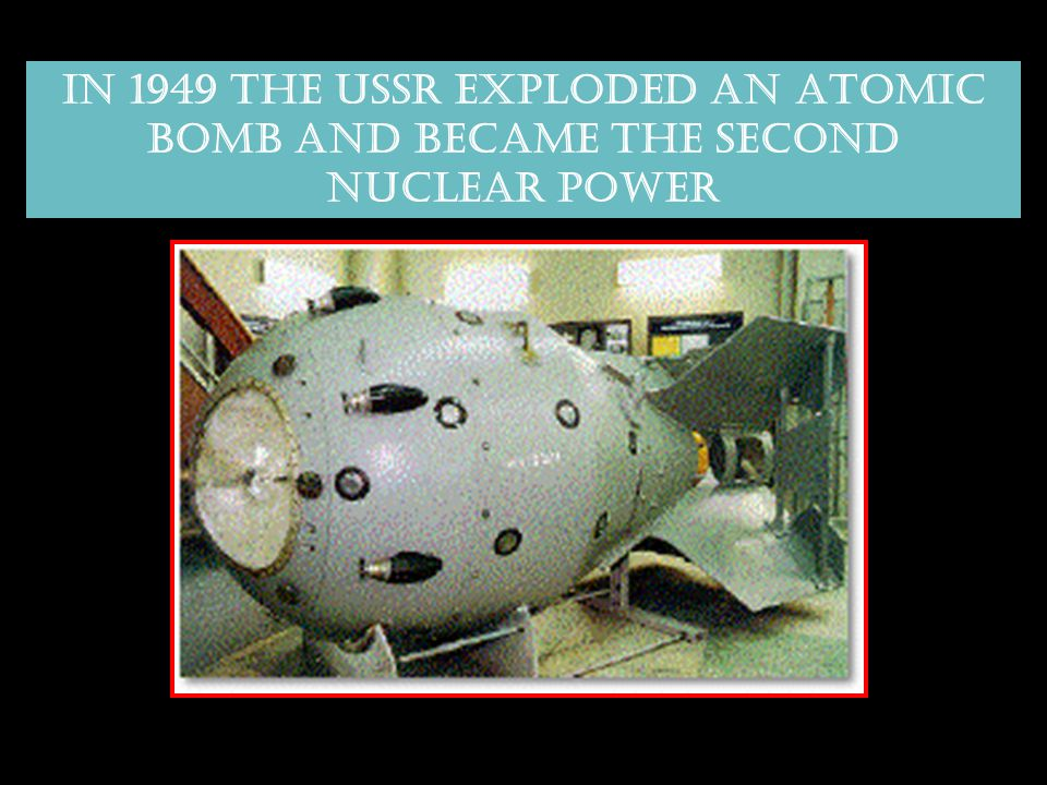 IN 1949 THE USSR EXPLODED AN ATOMIC BOMB AND BECAME THE SECOND NUCLEAR POWER