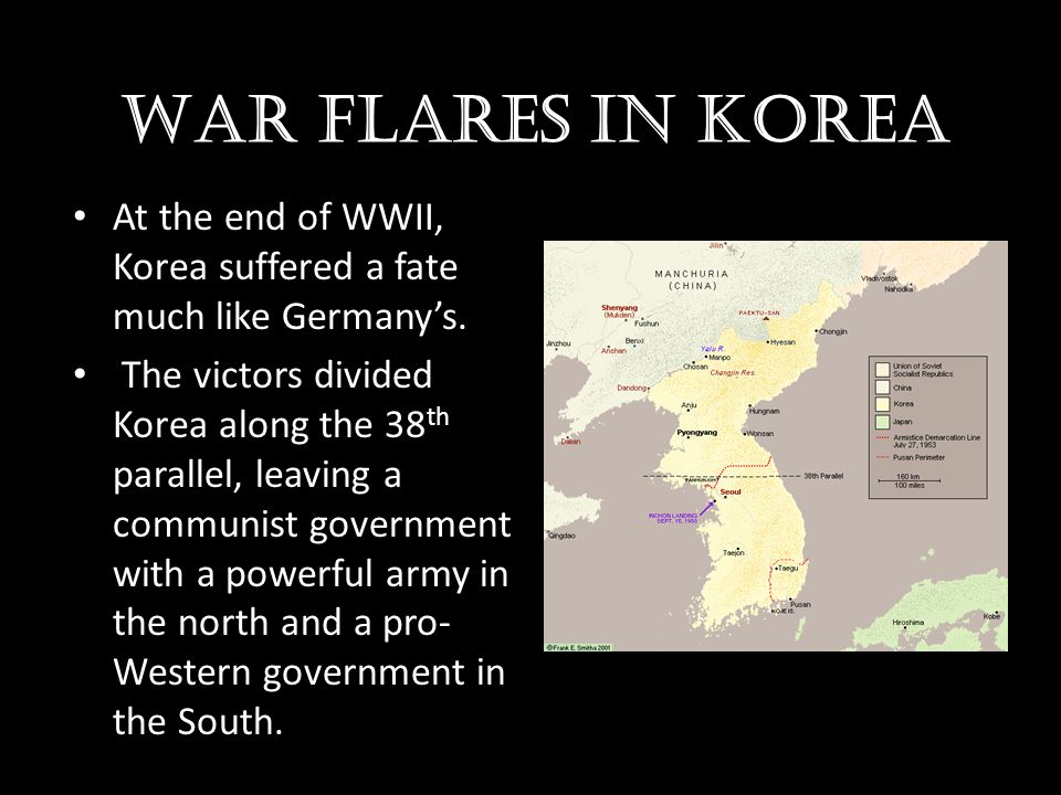 War flares in Korea At the end of WWII, Korea suffered a fate much like Germany's.