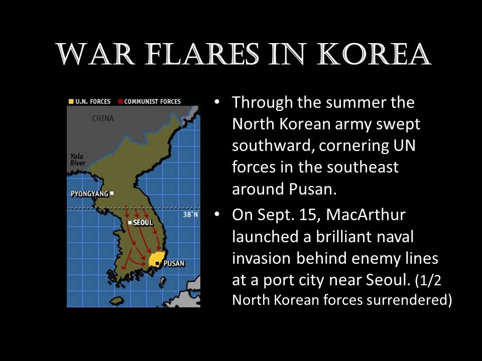 War flares in Korea Through the summer the North Korean army swept southward, cornering UN forces in the southeast around Pusan.