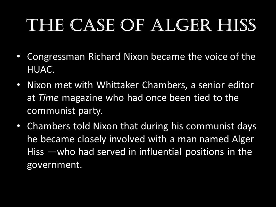 the case of alger hiss Congressman Richard Nixon became the voice of the HUAC.