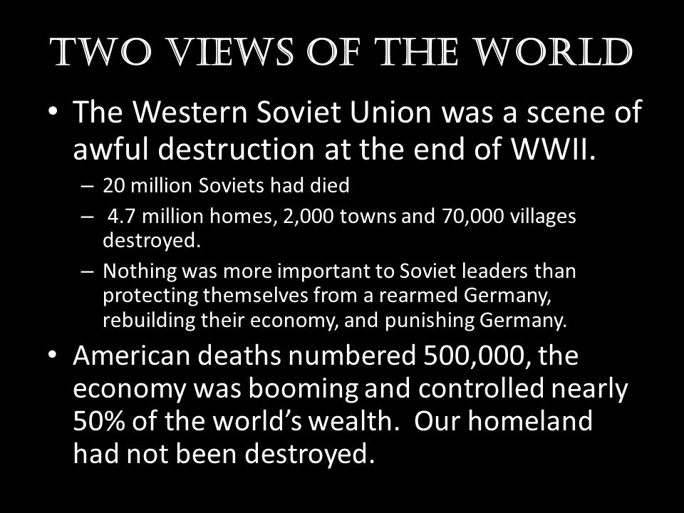 Two views of the world The Western Soviet Union was a scene of awful destruction at the end of WWII.