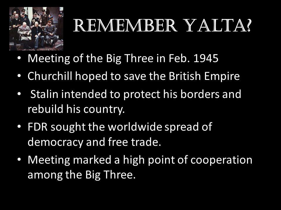 Remember Yalta Meeting of the Big Three in Feb. 1945