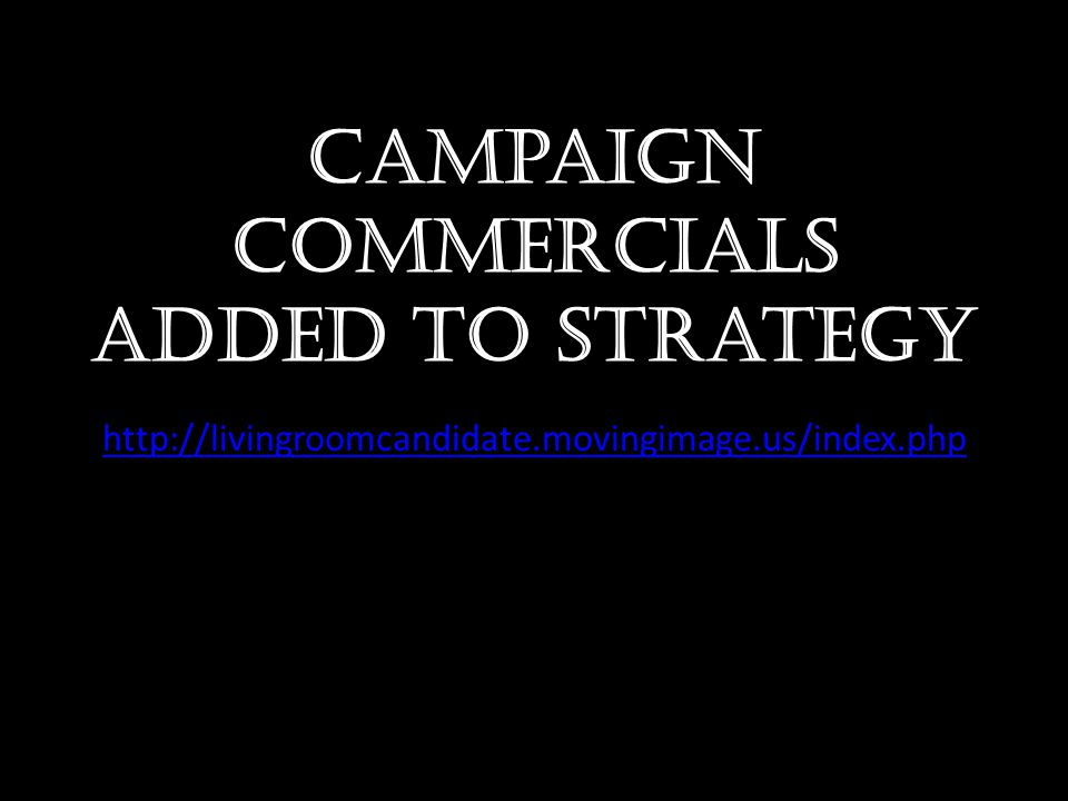 Campaign commercials added to strategy
