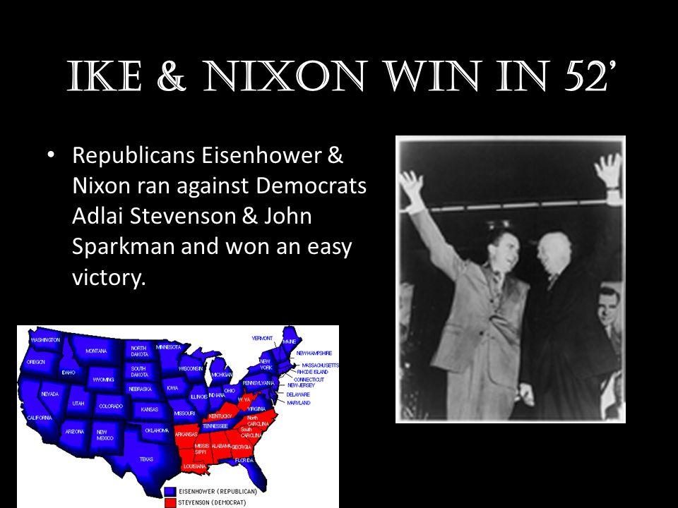 Ike & Nixon win in 52' Republicans Eisenhower & Nixon ran against Democrats Adlai Stevenson & John Sparkman and won an easy victory.