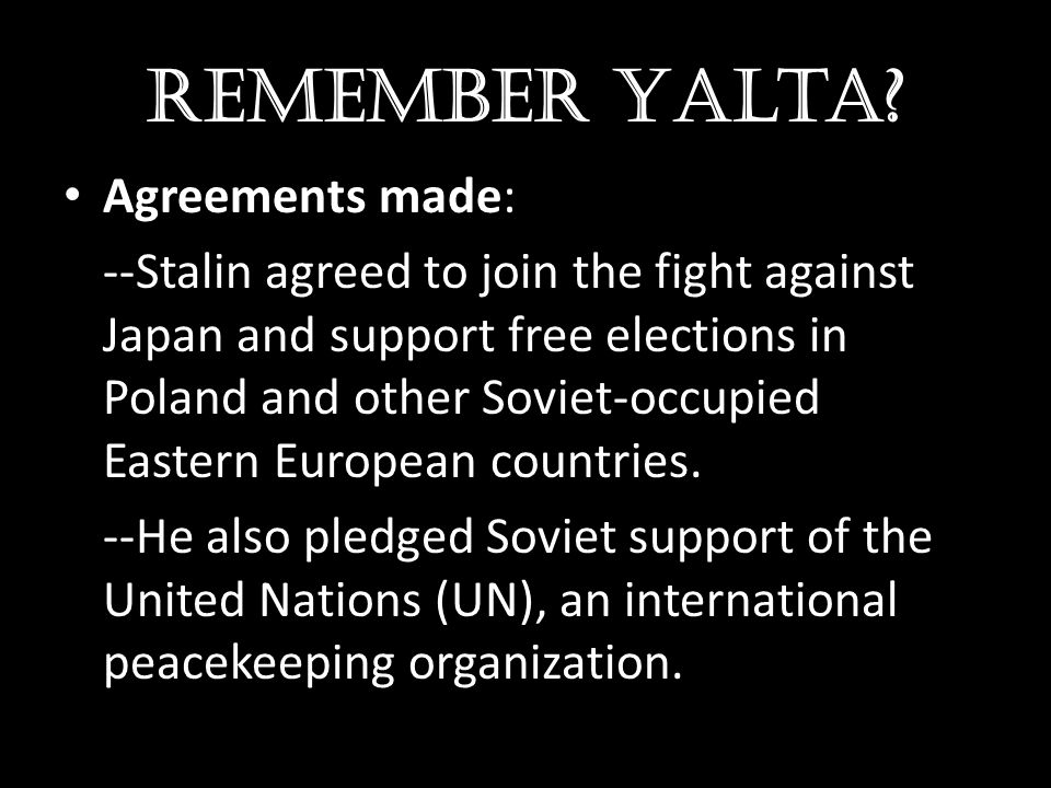 Remember Yalta Agreements made: