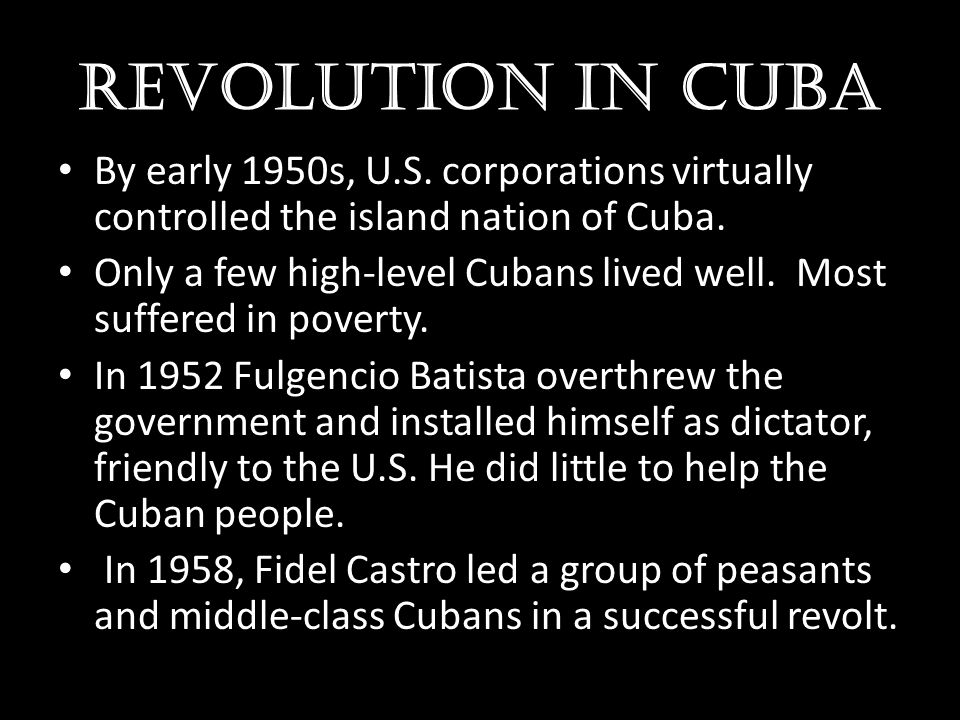 Revolution in Cuba By early 1950s, U.S. corporations virtually controlled the island nation of Cuba.