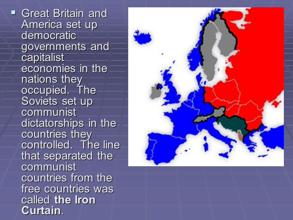 Great Britain and America set up democratic governments and capitalist economies in the nations they occupied.