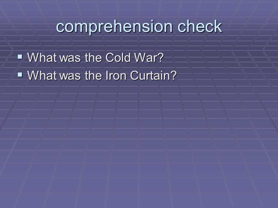 comprehension check What was the Cold War What was the Iron Curtain