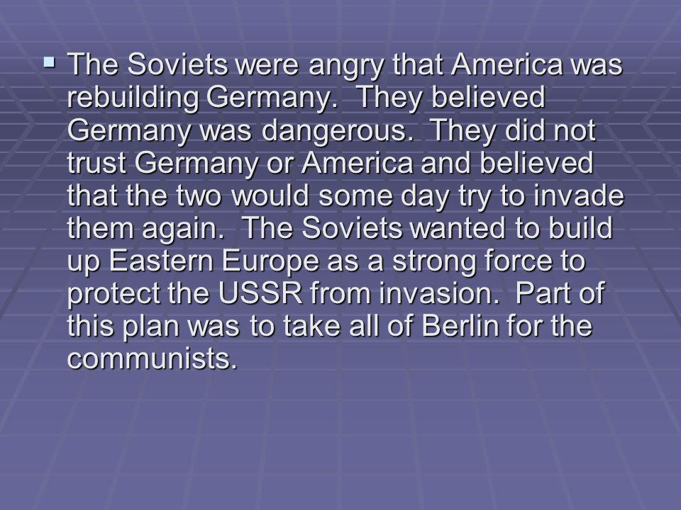 The Soviets were angry that America was rebuilding Germany