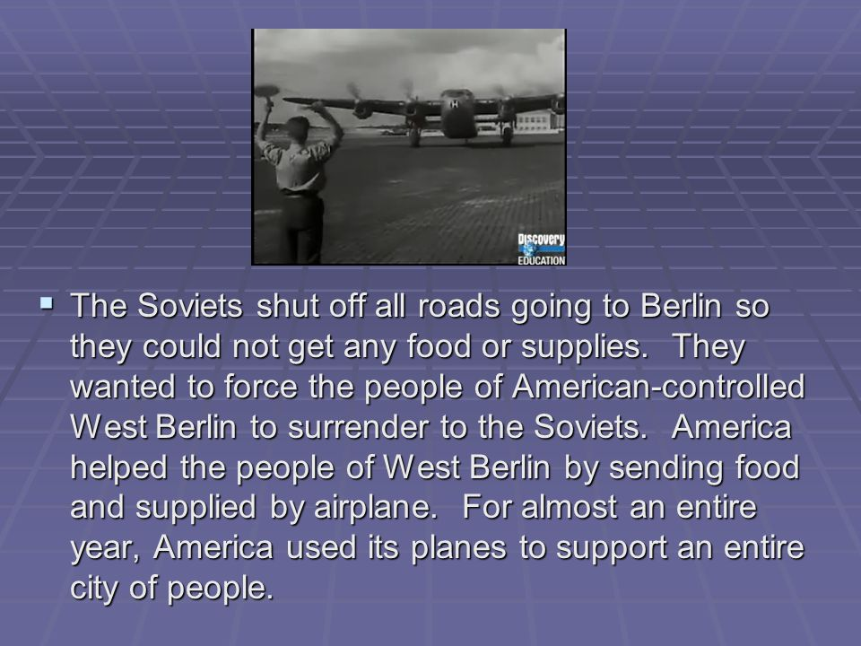 The Soviets shut off all roads going to Berlin so they could not get any food or supplies.