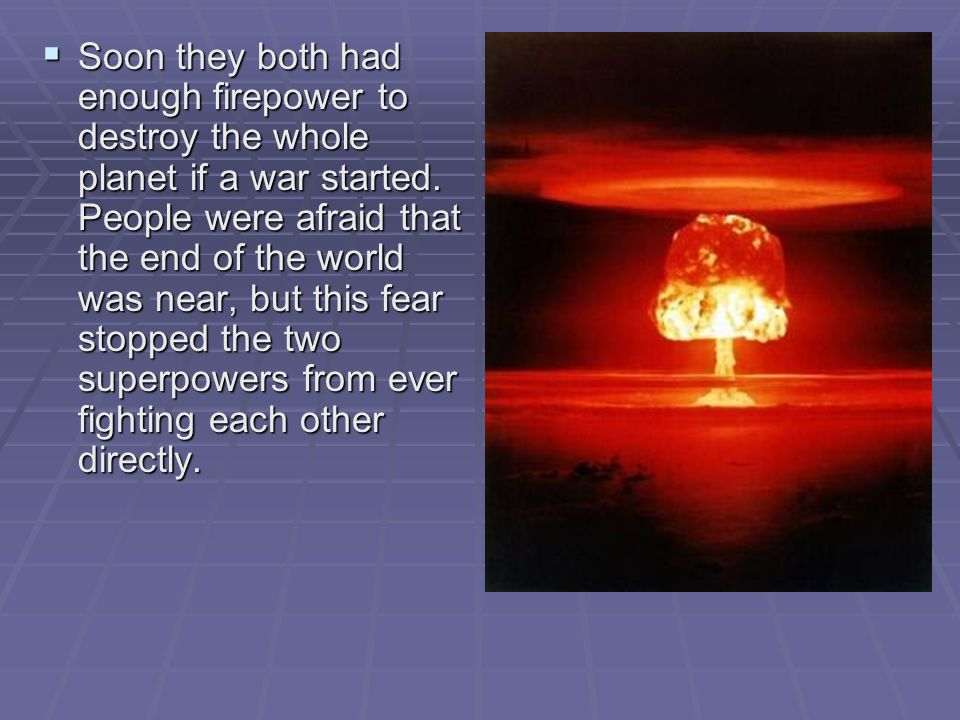 Soon they both had enough firepower to destroy the whole planet if a war started.