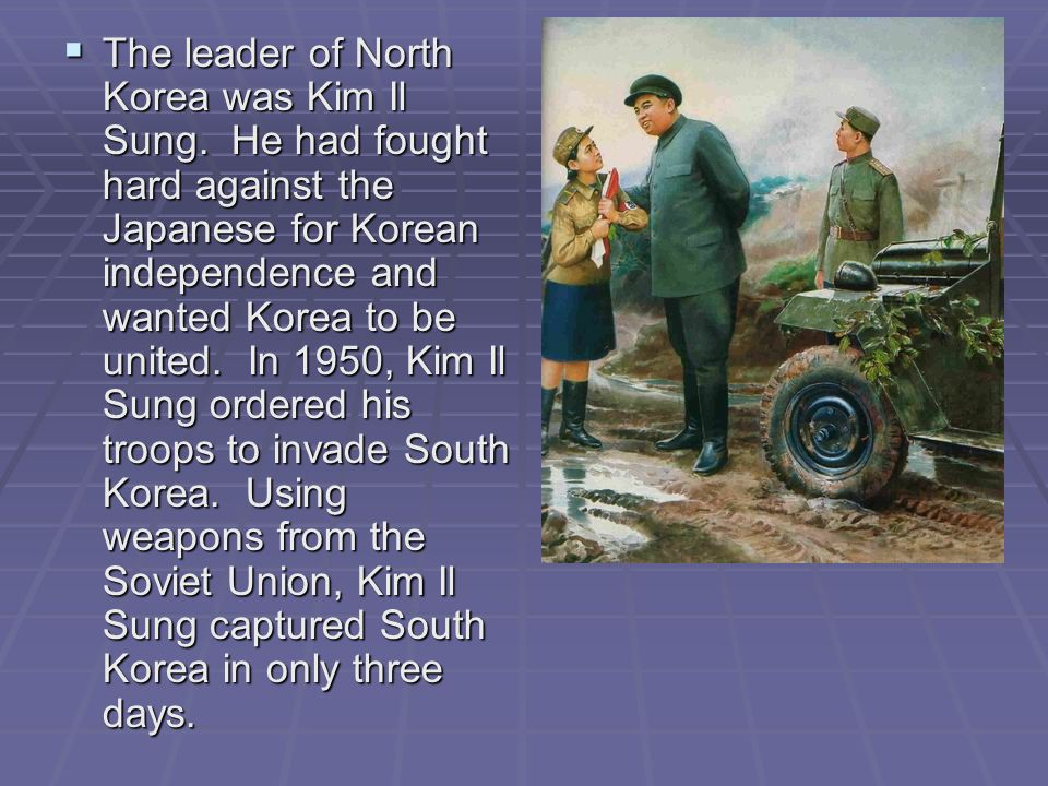 The leader of North Korea was Kim Il Sung
